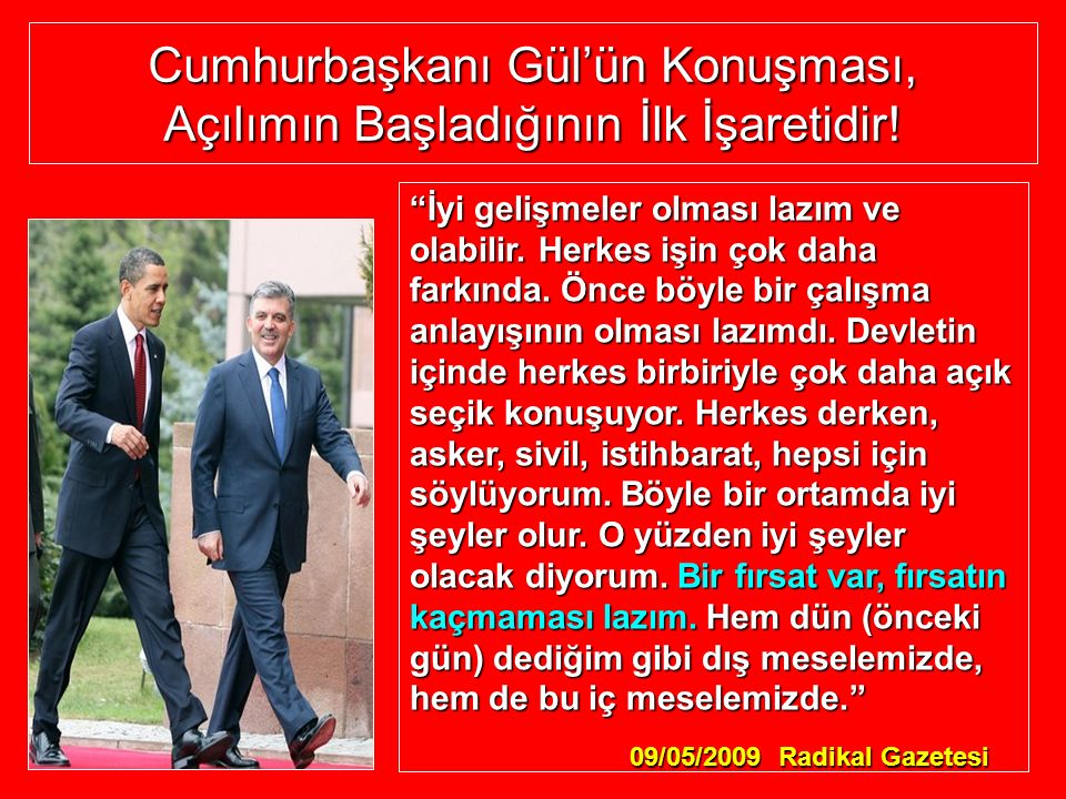 """Cumhurbaşkanı Gül'ün Konuşması, Açılımın Başladığının İlk İşaretidir! """"İyi gelişmeler olması lazım ve olabilir. Herkes işin çok daha farkında. Önce bö"""