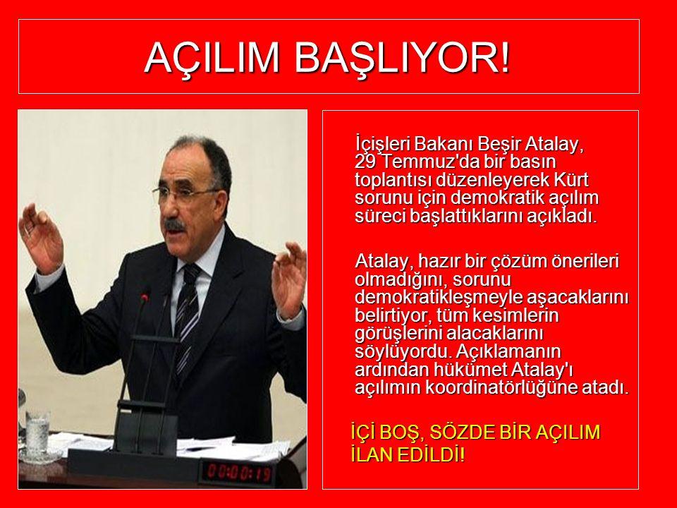 AÇILIM BAŞLIYOR! İçişleri Bakanı Beşir Atalay, 29 Temmuz'da bir basın toplantısı düzenleyerek Kürt sorunu için demokratik açılım süreci başlattıkların