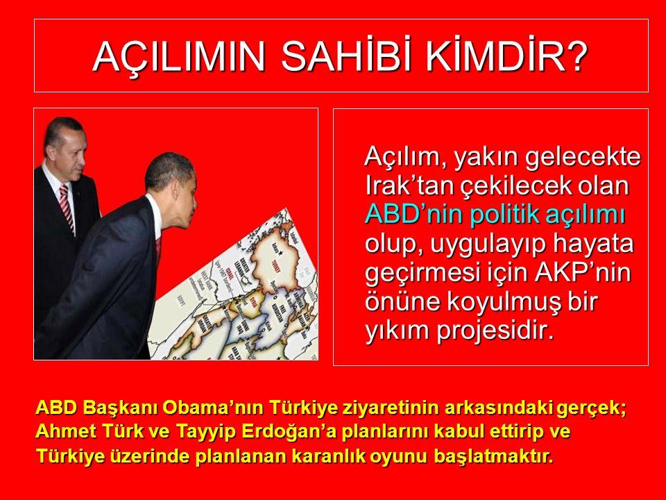 AÇILIMIN SAHİBİ KİMDİR? Açılım, yakın gelecekte Irak'tan çekilecek olan ABD'nin politik açılımı olup, uygulayıp hayata geçirmesi için AKP'nin önüne ko