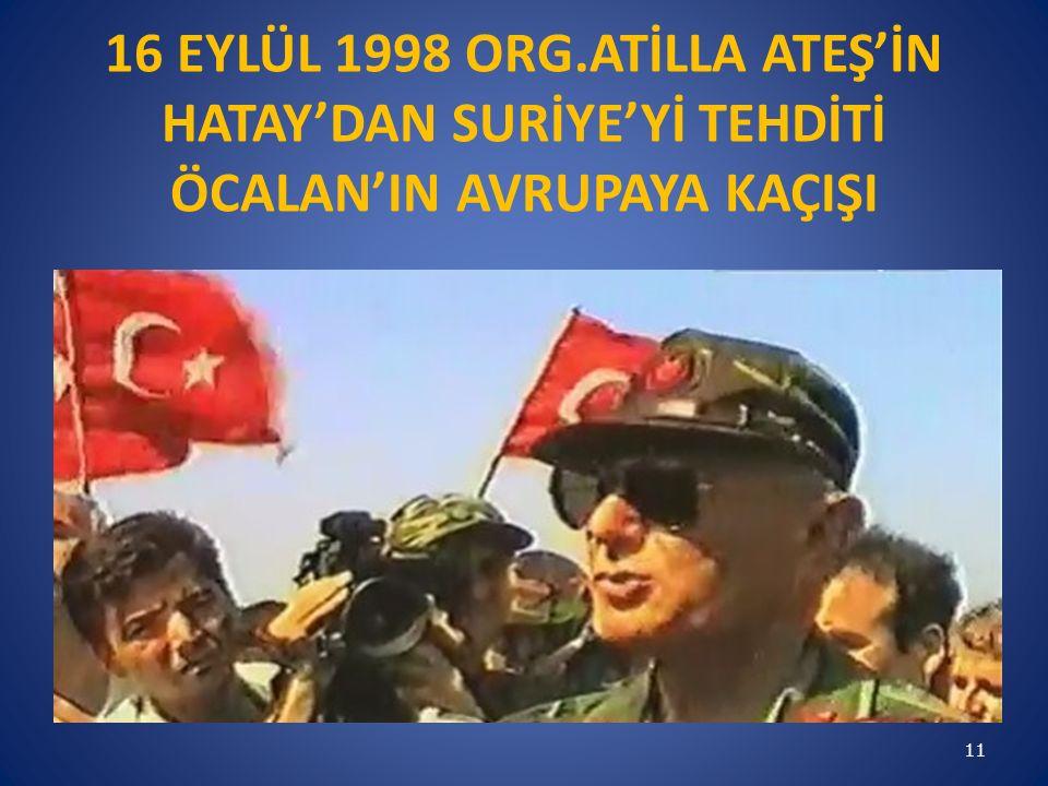 11 16 EYLÜL 1998 ORG.ATİLLA ATEŞ'İN HATAY'DAN SURİYE'Yİ TEHDİTİ ÖCALAN'IN AVRUPAYA KAÇIŞI