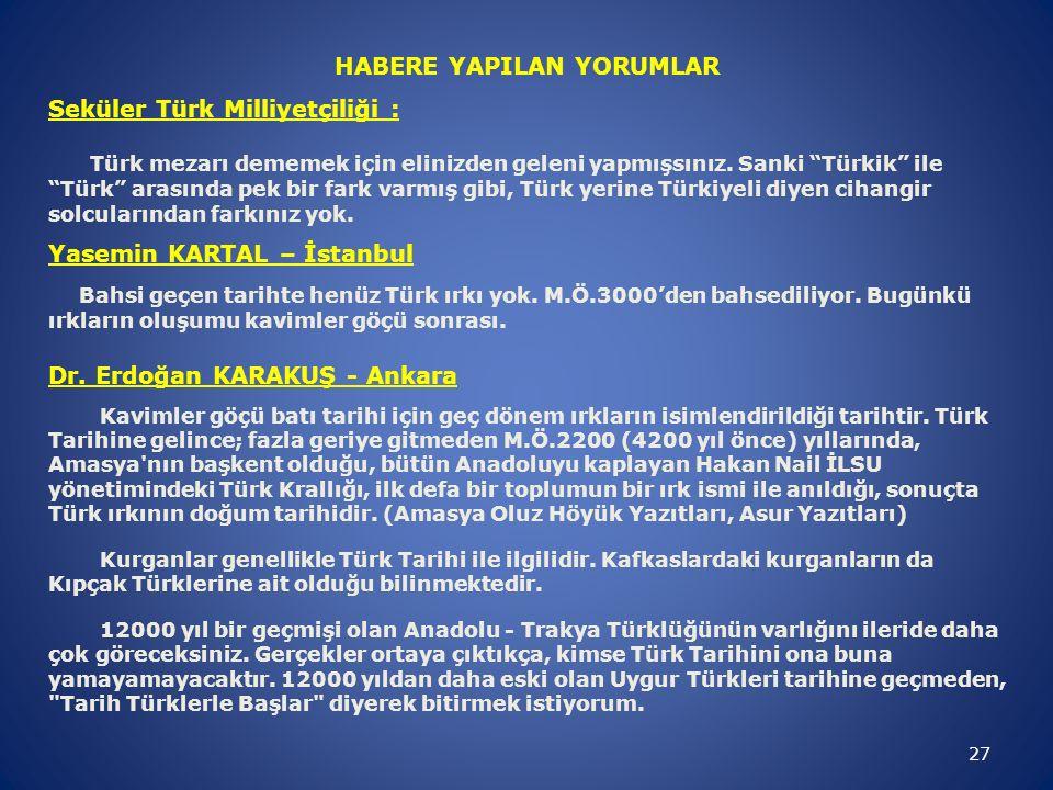 27 HABERE YAPILAN YORUMLAR Seküler Türk Milliyetçiliği : Türk mezarı dememek için elinizden geleni yapmışsınız.