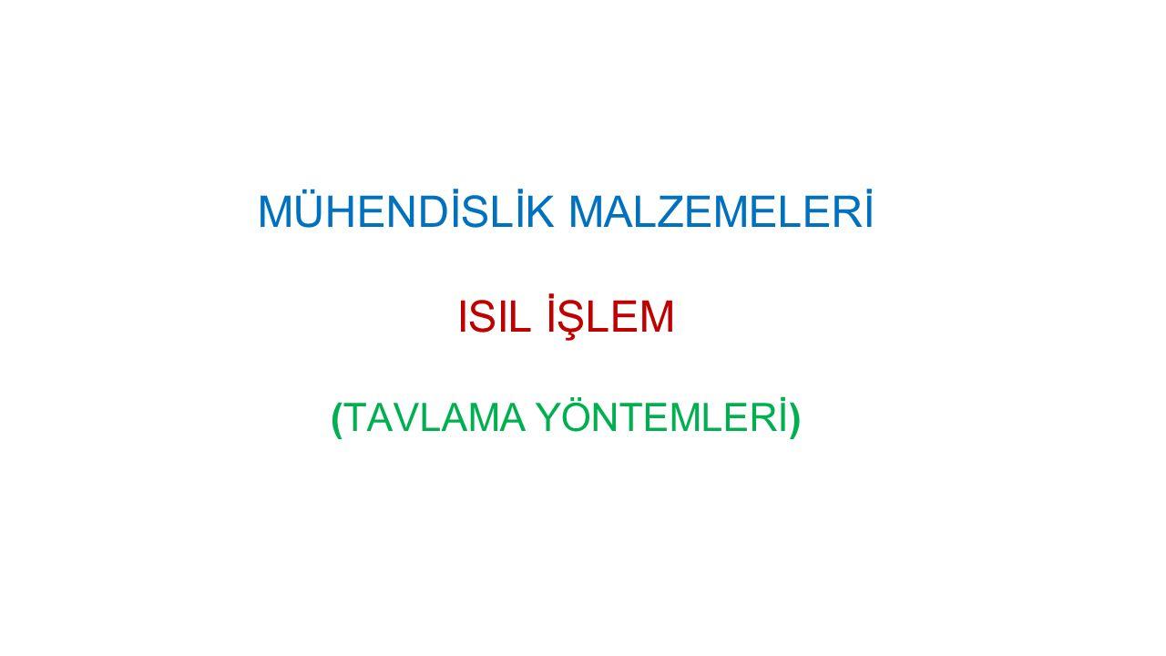 MÜHENDİSLİK MALZEMELERİ ISIL İŞLEM (TAVLAMA YÖNTEMLERİ)