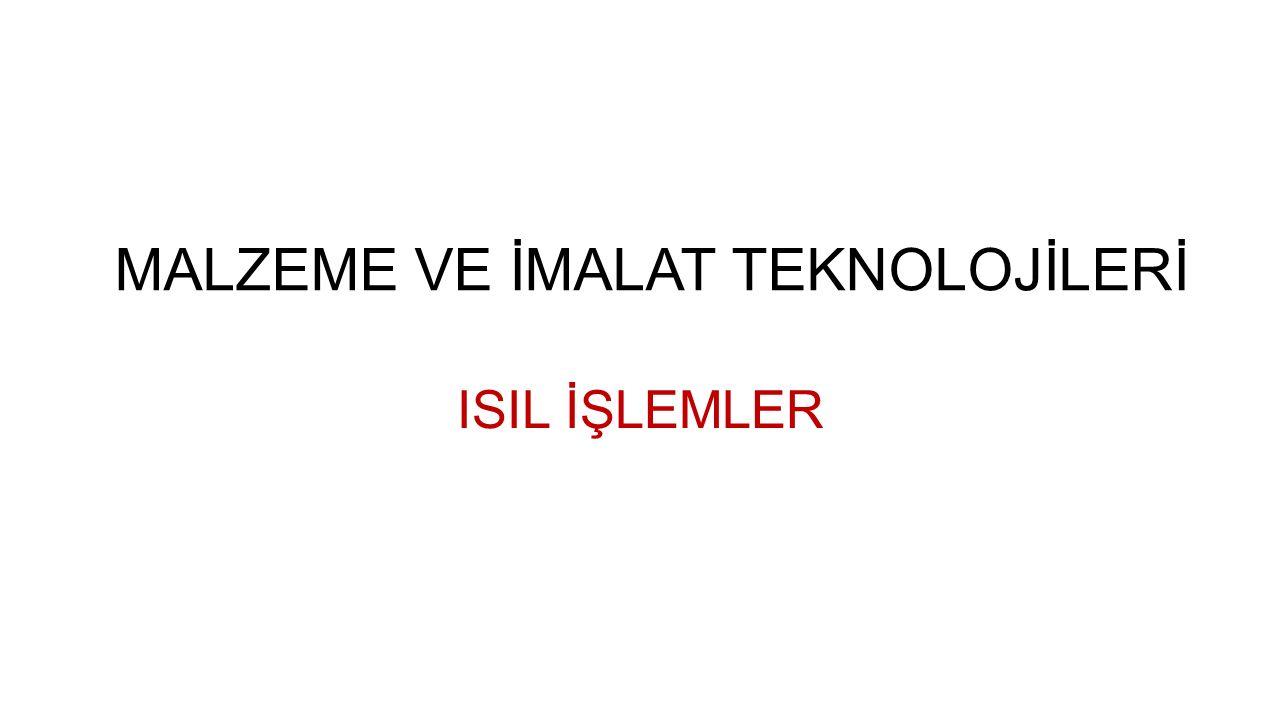 MALZEME VE İMALAT TEKNOLOJİLERİ ISIL İŞLEMLER
