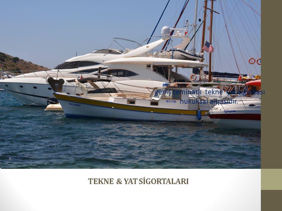 TEKNE & YAT SİGORTALARI geniş teminatlı tekne yat sigortası hukuksal altpısıdır.
