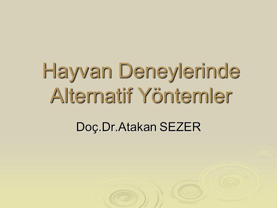 Hayvan Deneylerinde Alternatif Yöntemler Doç.Dr.Atakan SEZER