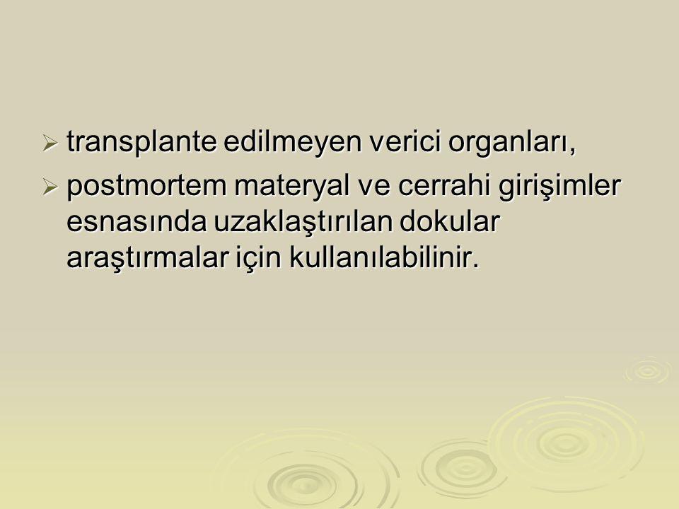  transplante edilmeyen verici organları,  postmortem materyal ve cerrahi girişimler esnasında uzaklaştırılan dokular araştırmalar için kullanılabilinir.
