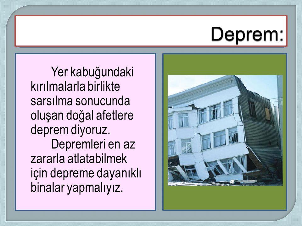 Yer kabuğundaki kırılmalarla birlikte sarsılma sonucunda oluşan doğal afetlere deprem diyoruz. Depremleri en az zararla atlatabilmek için depreme daya