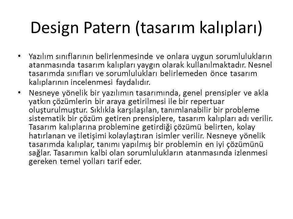 Design Patern (tasarım kalıpları) Yazılım sınıflarının belirlenmesinde ve onlara uygun sorumlulukların atanmasında tasarım kalıpları yaygın olarak kul