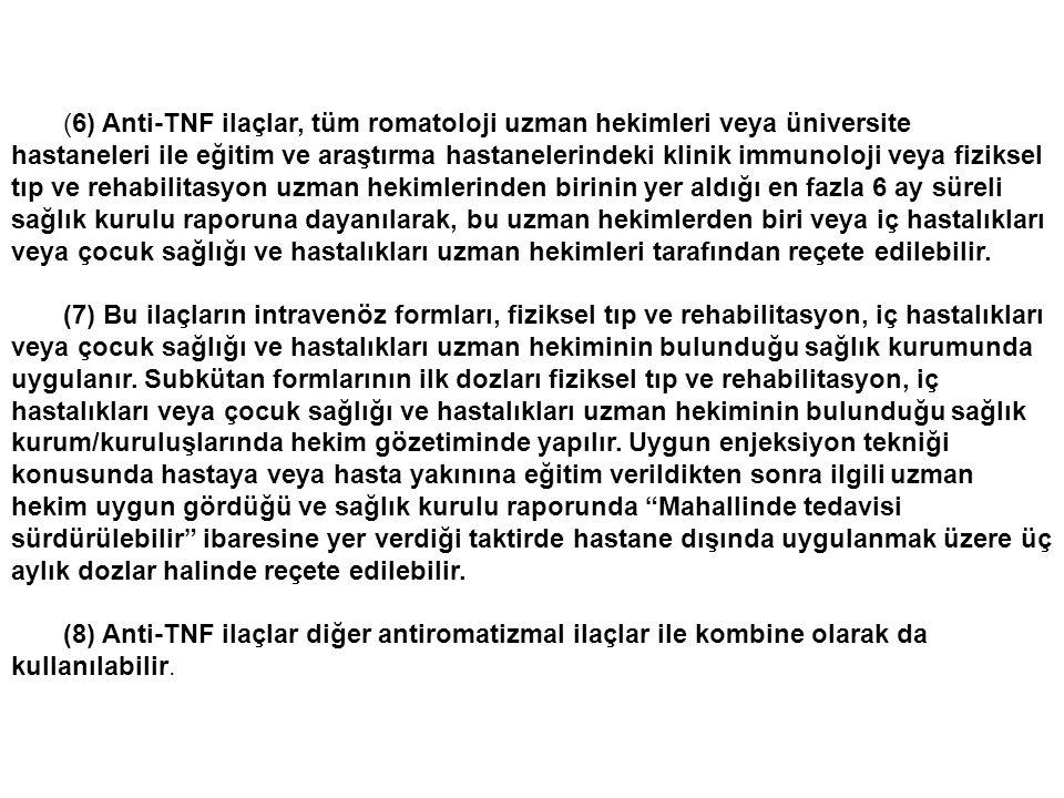 (6) Anti-TNF ilaçlar, tüm romatoloji uzman hekimleri veya üniversite hastaneleri ile eğitim ve araştırma hastanelerindeki klinik immunoloji veya fizik