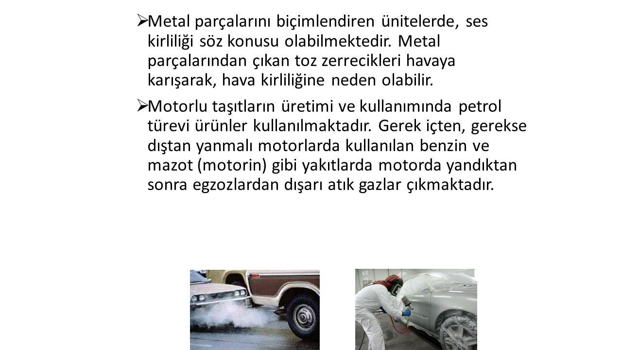  Metal parçalarını biçimlendiren ünitelerde, ses kirliliği söz konusu olabilmektedir.