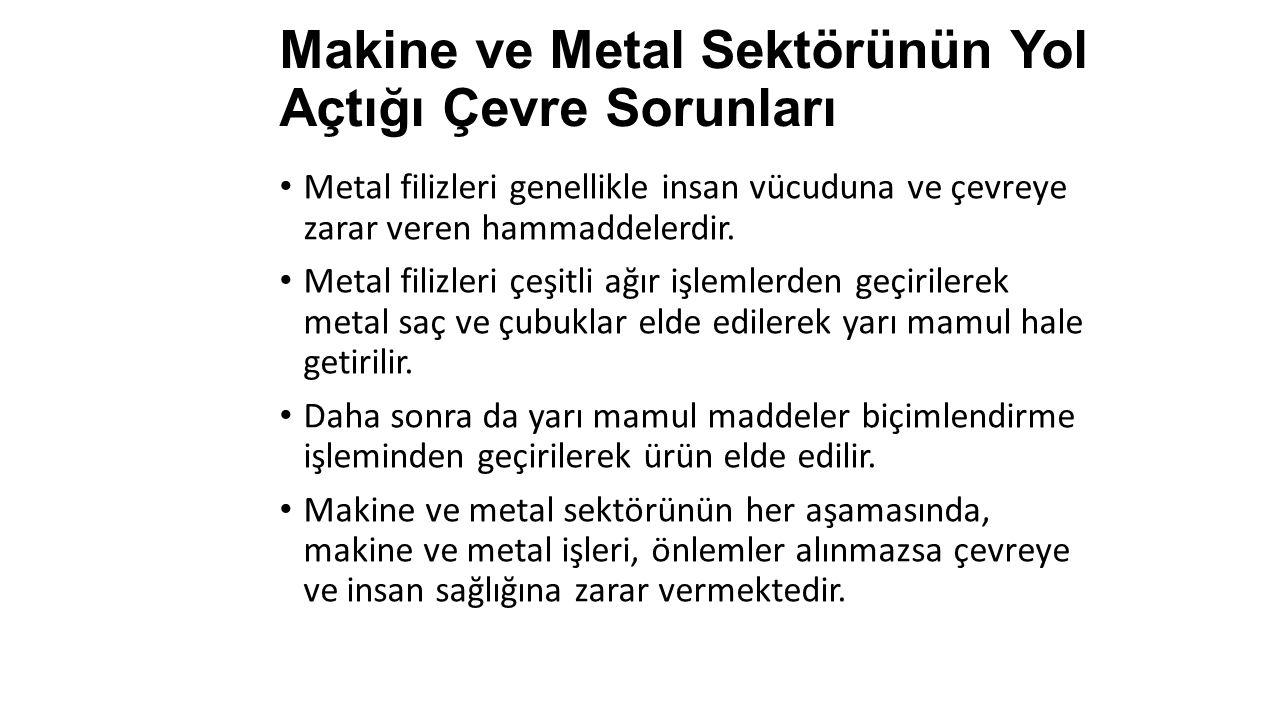 Makine ve Metal Sektörünün Yol Açtığı Çevre Sorunları Metal filizleri genellikle insan vücuduna ve çevreye zarar veren hammaddelerdir.