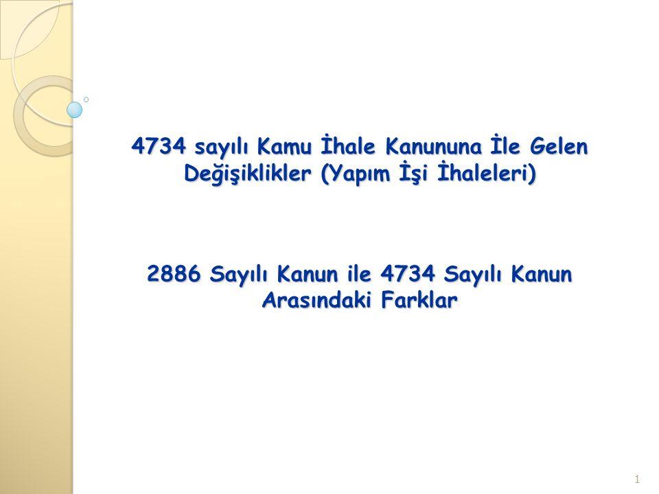 4734 sayılı Kamu İhale Kanununa İle Gelen Değişiklikler (Yapım İşi İhaleleri) 2886 Sayılı Kanun ile 4734 Sayılı Kanun Arasındaki Farklar 1