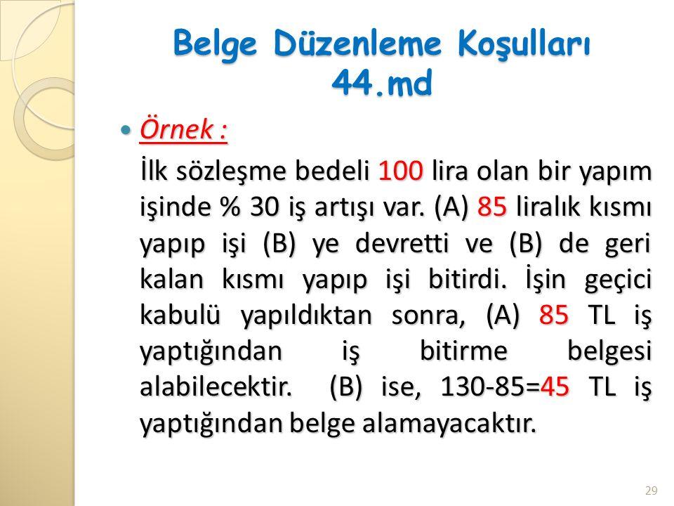Belge Düzenleme Koşulları 44.md Örnek : Örnek : İlk sözleşme bedeli 100 lira olan bir yapım işinde % 30 iş artışı var.