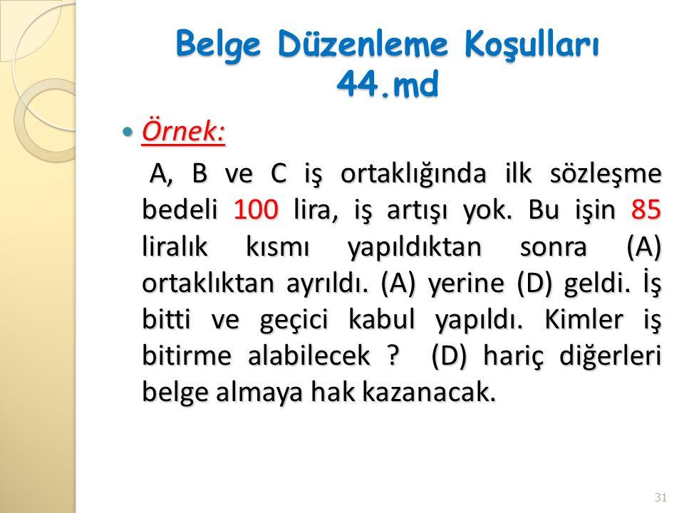 Belge Düzenleme Koşulları 44.md Örnek: Örnek: A, B ve C iş ortaklığında ilk sözleşme bedeli 100 lira, iş artışı yok.