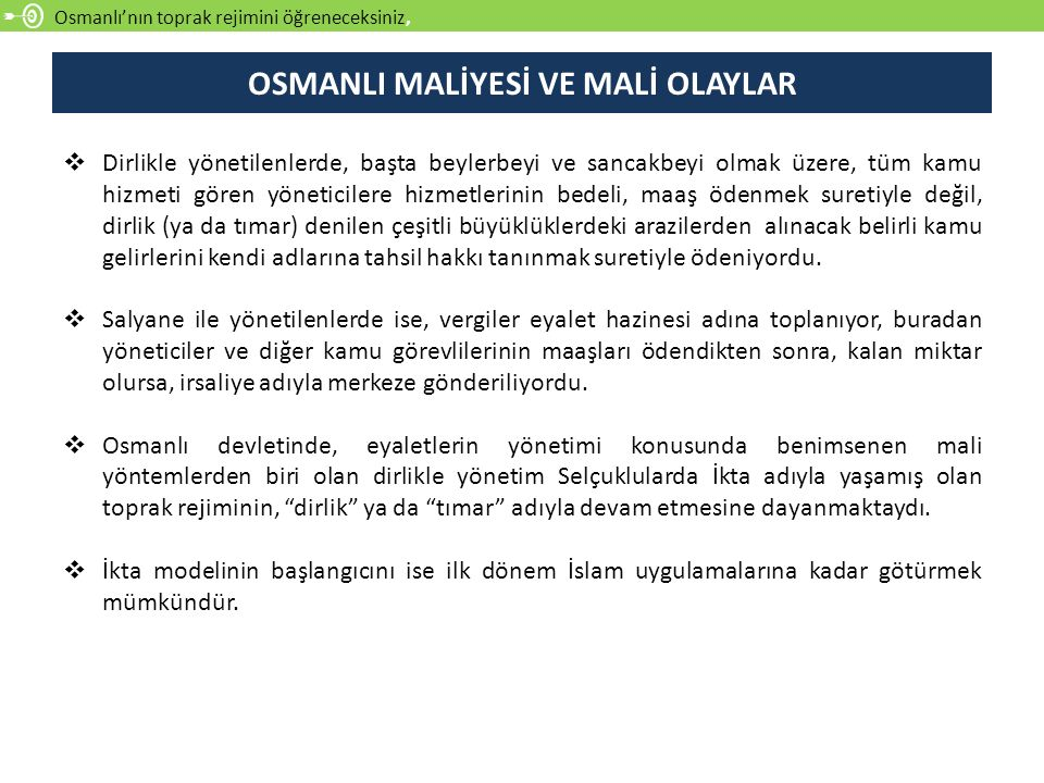 Osmanlı'nın toprak rejimini öğreneceksiniz,  Dirlikle yönetilenlerde, başta beylerbeyi ve sancakbeyi olmak üzere, tüm kamu hizmeti gören yöneticilere