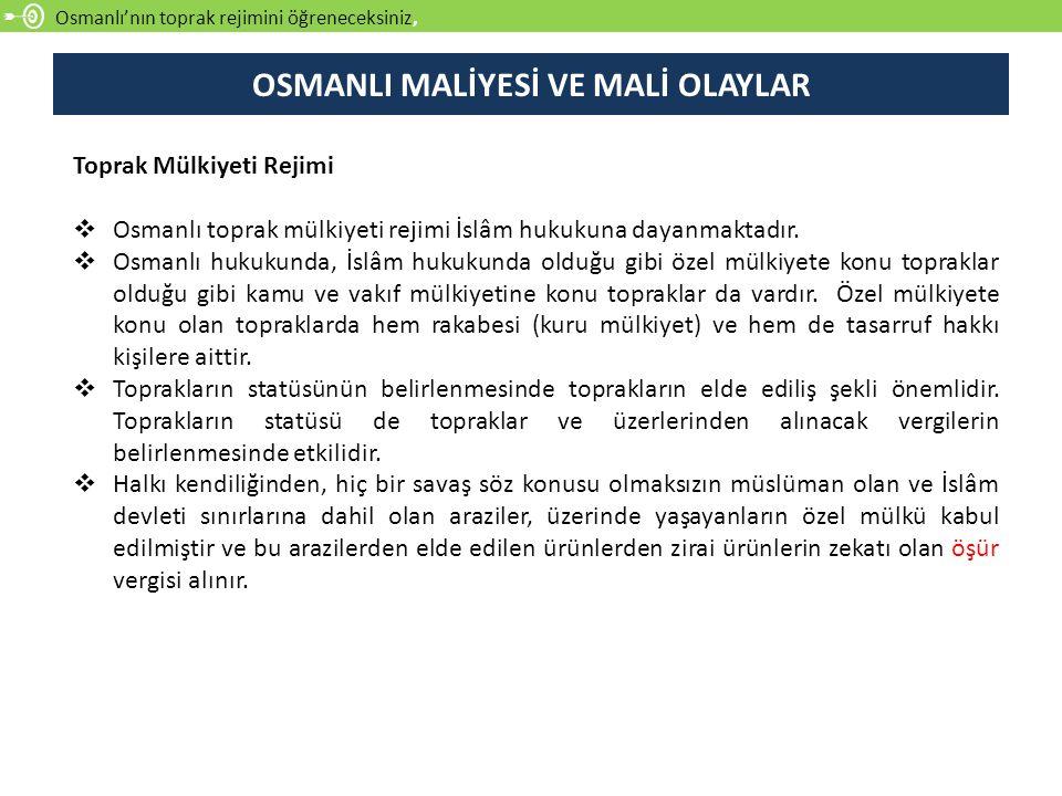 Osmanlı'nın toprak rejimini öğreneceksiniz, Toprak Mülkiyeti Rejimi  Osmanlı toprak mülkiyeti rejimi İslâm hukukuna dayanmaktadır.  Osmanlı hukukund