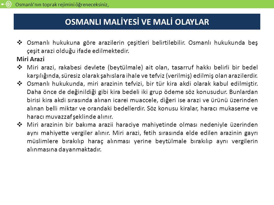 Osmanlı'nın toprak rejimini öğreneceksiniz, OSMANLI MALİYESİ VE MALİ OLAYLAR  Osmanlı hukukuna göre arazilerin çeşitleri belirtilebilir. Osmanlı huku