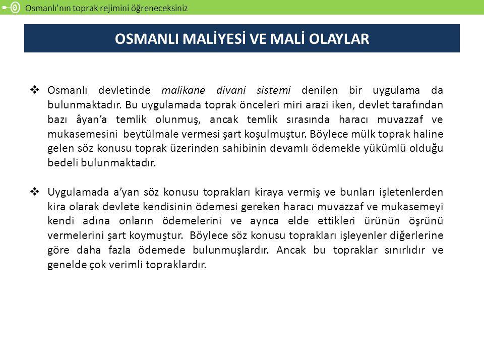 Osmanlı'nın toprak rejimini öğreneceksiniz  Osmanlı devletinde malikane divani sistemi denilen bir uygulama da bulunmaktadır. Bu uygulamada toprak ön