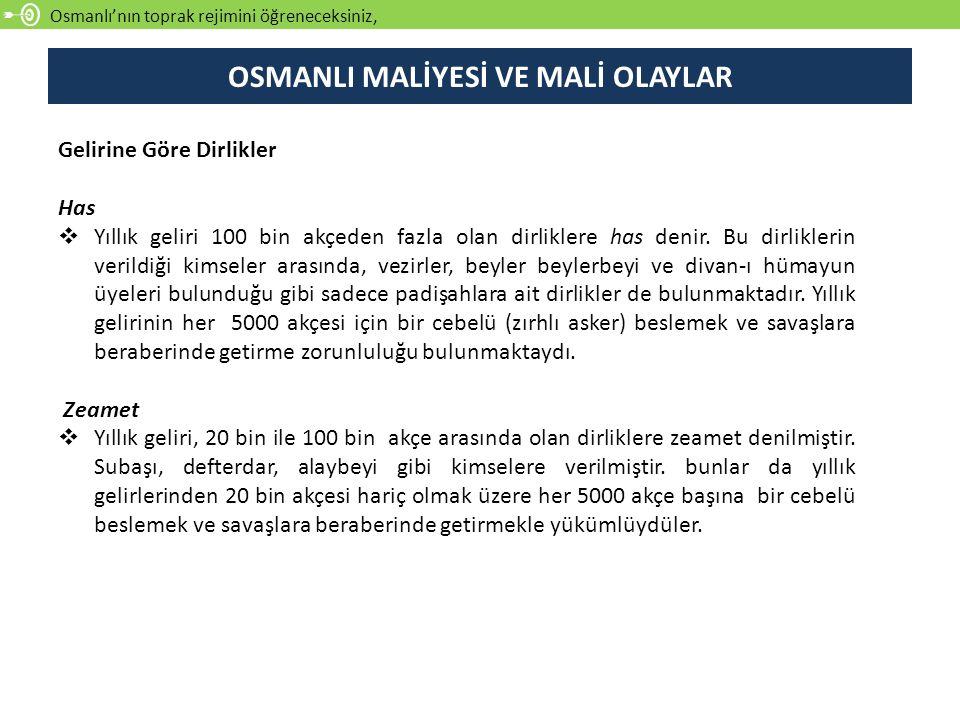 Osmanlı'nın toprak rejimini öğreneceksiniz, Gelirine Göre Dirlikler Has  Yıllık geliri 100 bin akçeden fazla olan dirliklere has denir.