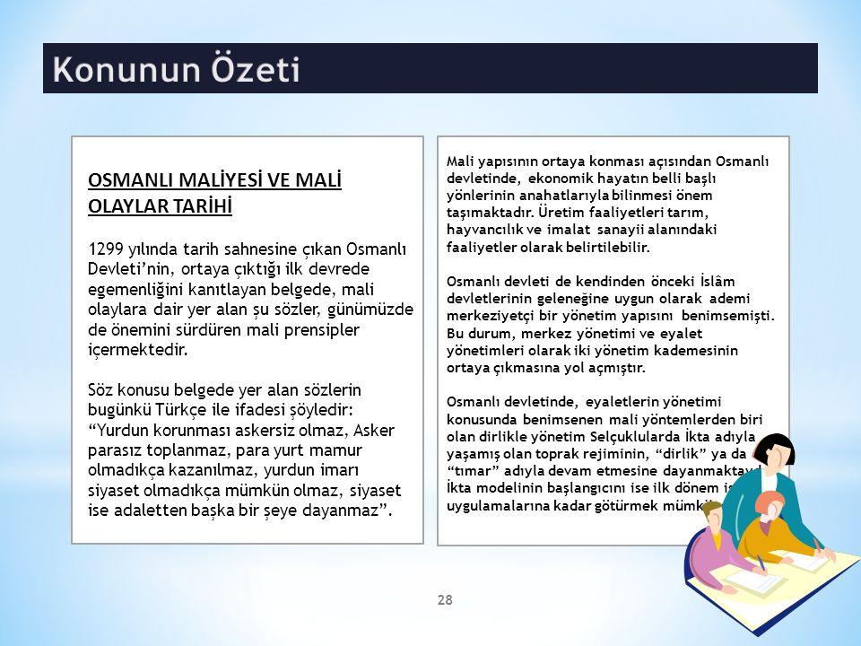 OSMANLI MALİYESİ VE MALİ OLAYLAR TARİHİ 1299 yılında tarih sahnesine çıkan Osmanlı Devleti'nin, ortaya çıktığı ilk devrede egemenliğini kanıtlayan belgede, mali olaylara dair yer alan şu sözler, günümüzde de önemini sürdüren mali prensipler içermektedir.