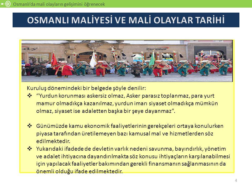 """Osmanlı'da mali olayların gelişimini öğrenecek 4 Kuruluş dönemindeki bir belgede şöyle denilir:  """"Yurdun korunması askersiz olmaz, Asker parasız topl"""