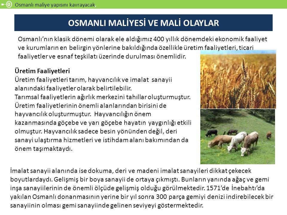 Osmanlı maliye yapısını kavrayacak, Üretim Faaliyetleri Üretim faaliyetleri tarım, hayvancılık ve imalat sanayii alanındaki faaliyetler olarak belirti