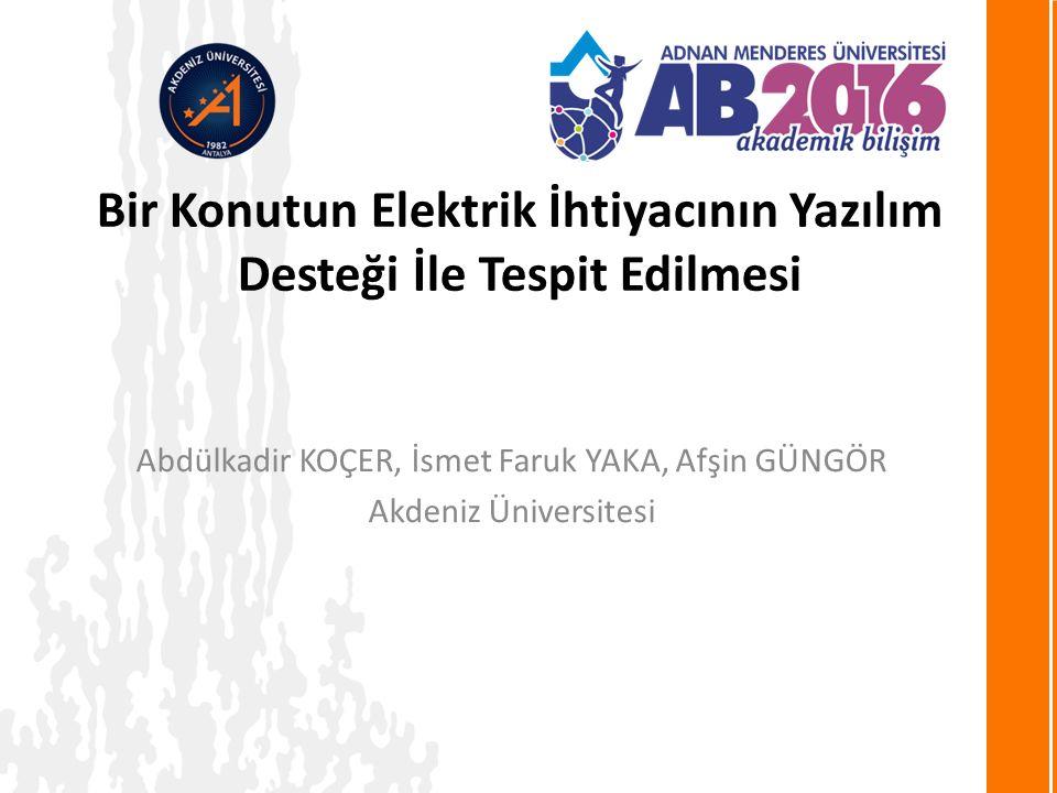 Abdülkadir KOÇER, İsmet Faruk YAKA, Afşin GÜNGÖR Akdeniz Üniversitesi Bir Konutun Elektrik İhtiyacının Yazılım Desteği İle Tespit Edilmesi