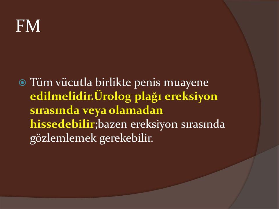 FM  Tüm vücutla birlikte penis muayene edilmelidir.Ürolog plağı ereksiyon sırasında veya olamadan hissedebilir;bazen ereksiyon sırasında gözlemlemek