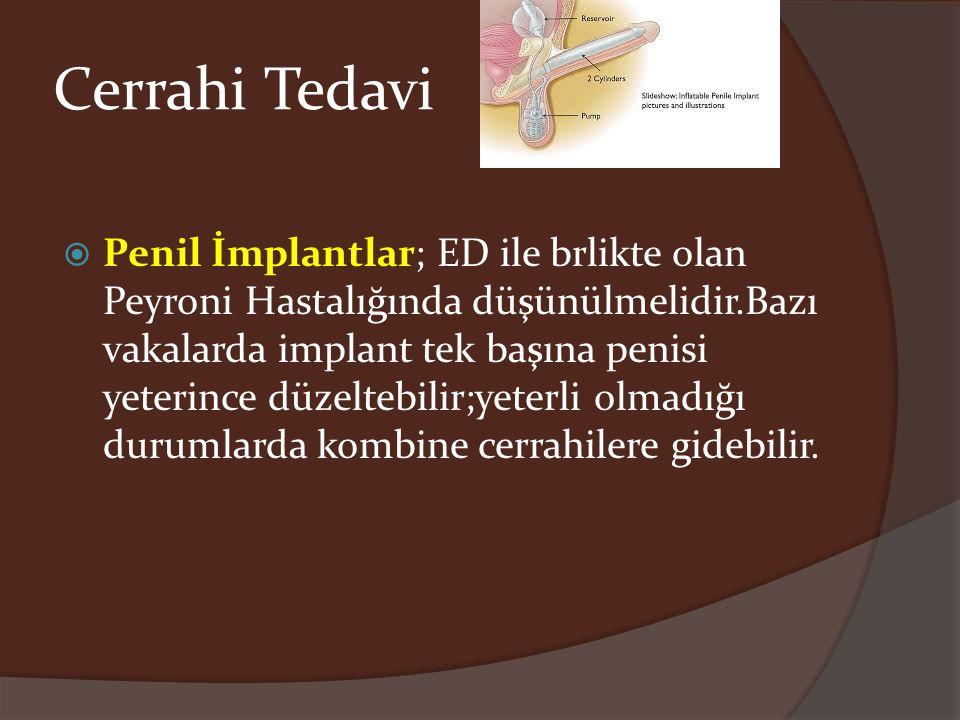 Cerrahi Tedavi  Penil İmplantlar; ED ile brlikte olan Peyroni Hastalığında düşünülmelidir.Bazı vakalarda implant tek başına penisi yeterince düzelteb