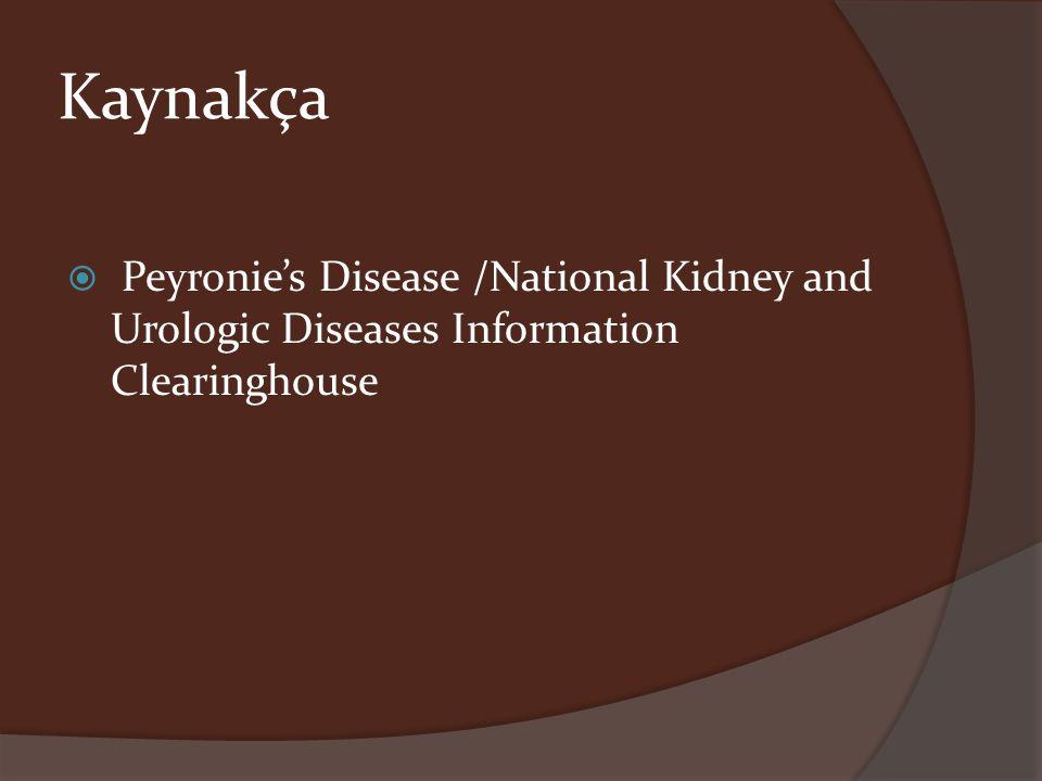 Kaynakça  Peyronie's Disease /National Kidney and Urologic Diseases Information Clearinghouse