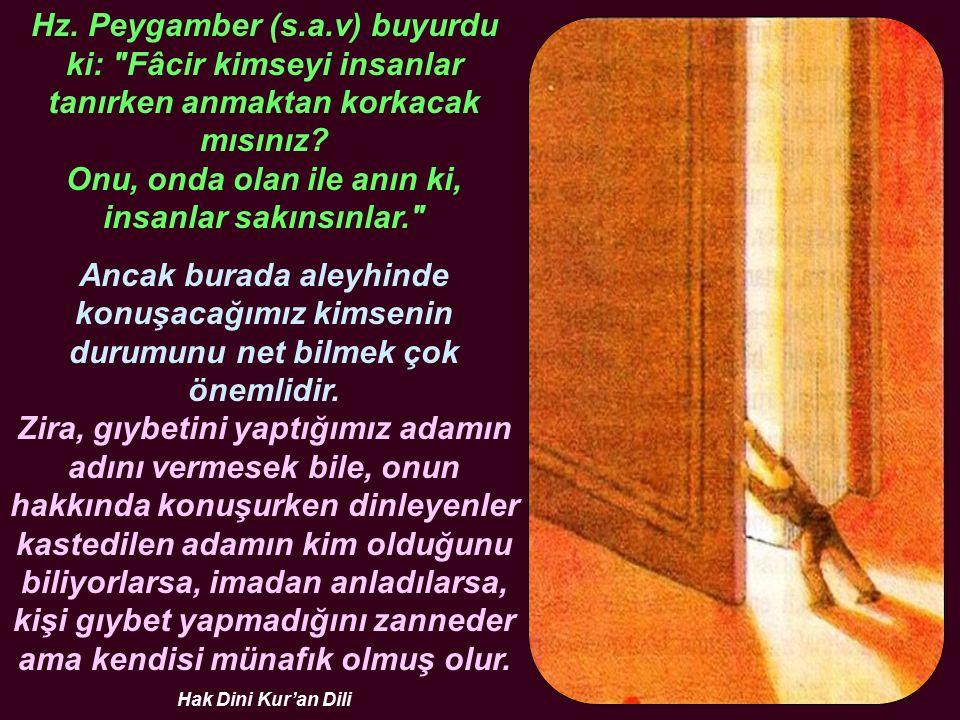 Hz. Peygamber (s.a.v) buyurdu ki: Fâcir kimseyi insanlar tanırken anmaktan korkacak mısınız.