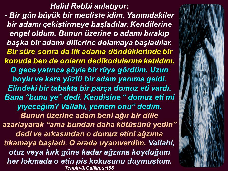 Halid Rebbi anlatıyor: - Bir gün büyük bir mecliste idim.