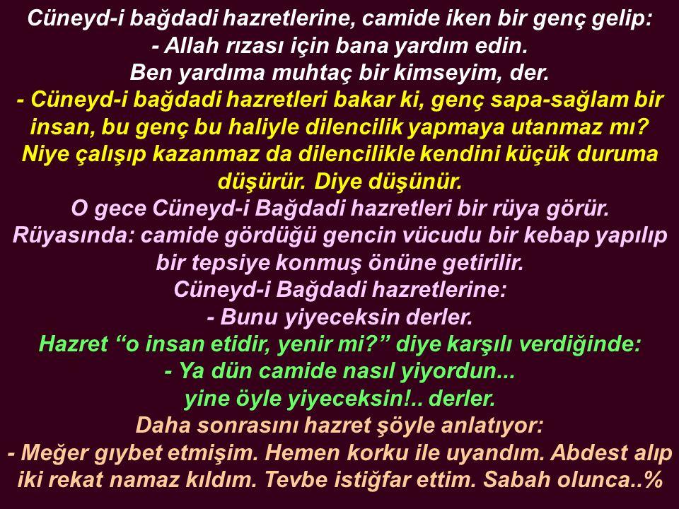 Cüneyd-i bağdadi hazretlerine, camide iken bir genç gelip: - Allah rızası için bana yardım edin.