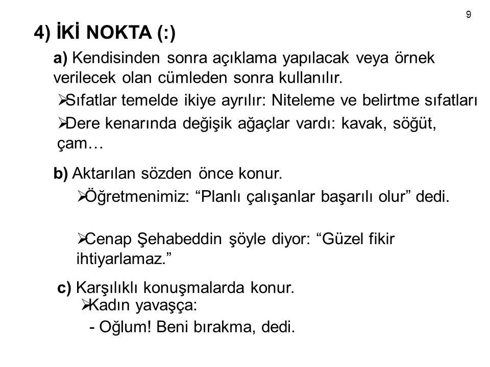 4) İKİ NOKTA (:) a) Kendisinden sonra açıklama yapılacak veya örnek verilecek olan cümleden sonra kullanılır.  Sıfatlar temelde ikiye ayrılır: Nitele