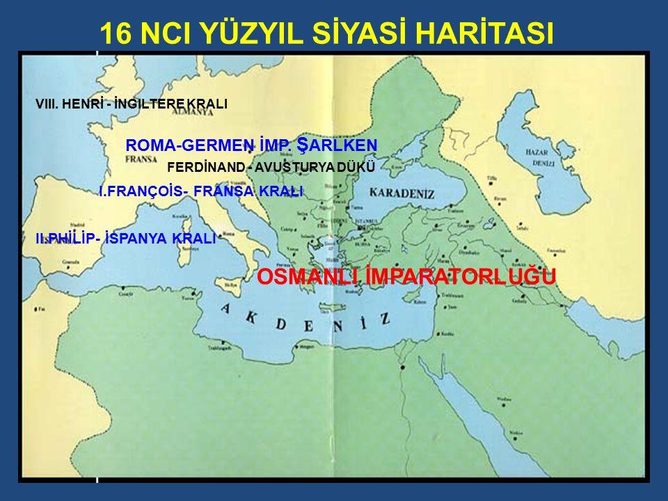 13/66 16 NCI YÜZYIL SİYASİ HARİTASI OSMANLI İMPARATORLUĞU ROMA-GERMEN İMP.