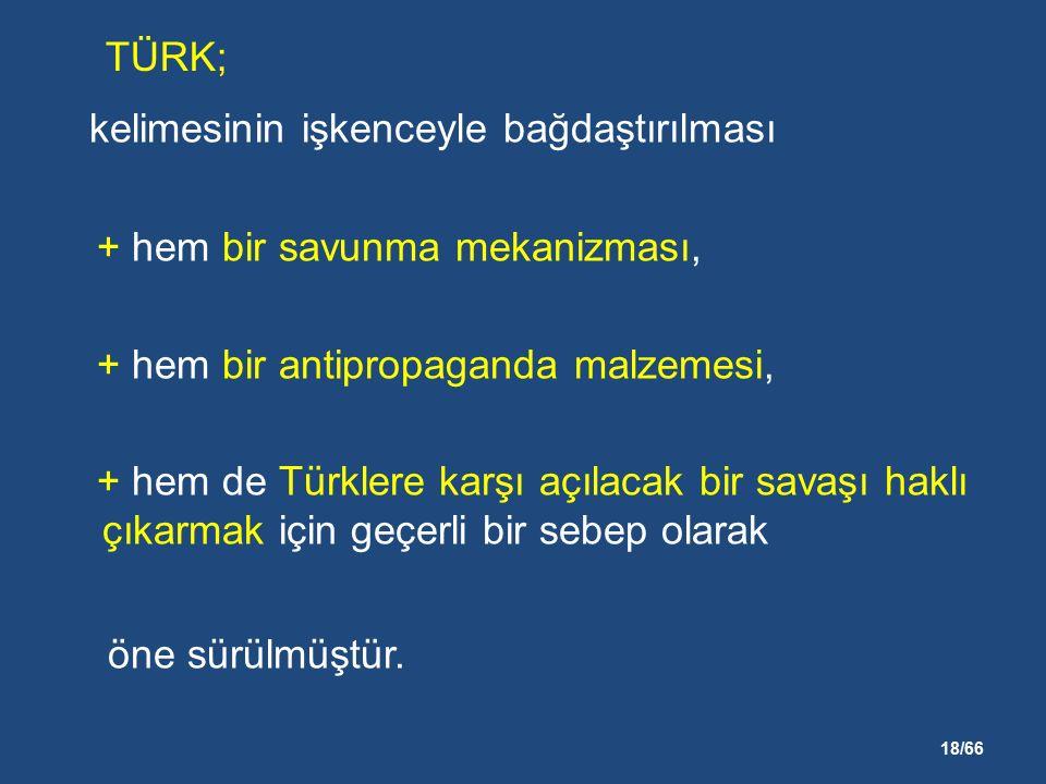 18/66 kelimesinin işkenceyle bağdaştırılması + hem bir savunma mekanizması, + hem bir antipropaganda malzemesi, + hem de Türklere karşı açılacak bir savaşı haklı çıkarmak için geçerli bir sebep olarak öne sürülmüştür.