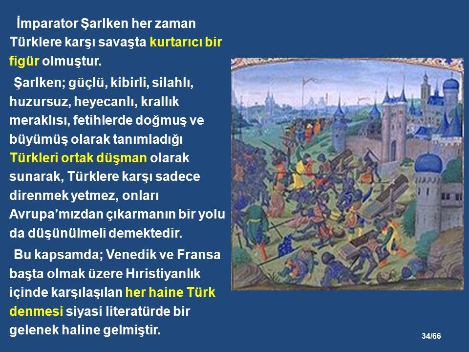 34/66 İmparator Şarlken her zaman Türklere karşı savaşta kurtarıcı bir figür olmuştur.