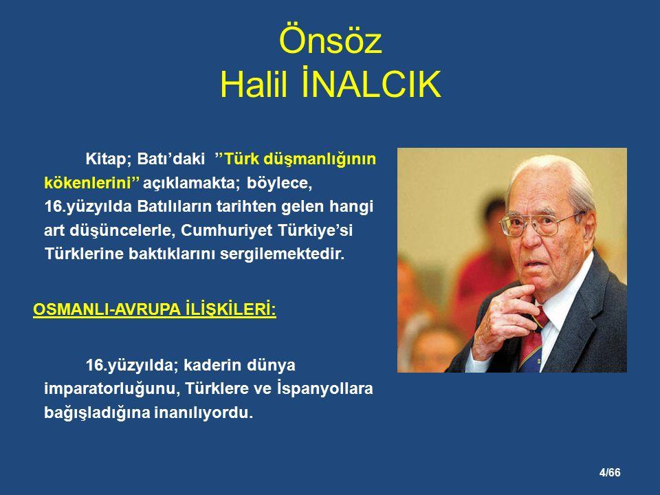 4/66 Önsöz Halil İNALCIK Kitap; Batı'daki ''Türk düşmanlığının kökenlerini'' açıklamakta; böylece, 16.yüzyılda Batılıların tarihten gelen hangi art düşüncelerle, Cumhuriyet Türkiye'si Türklerine baktıklarını sergilemektedir.