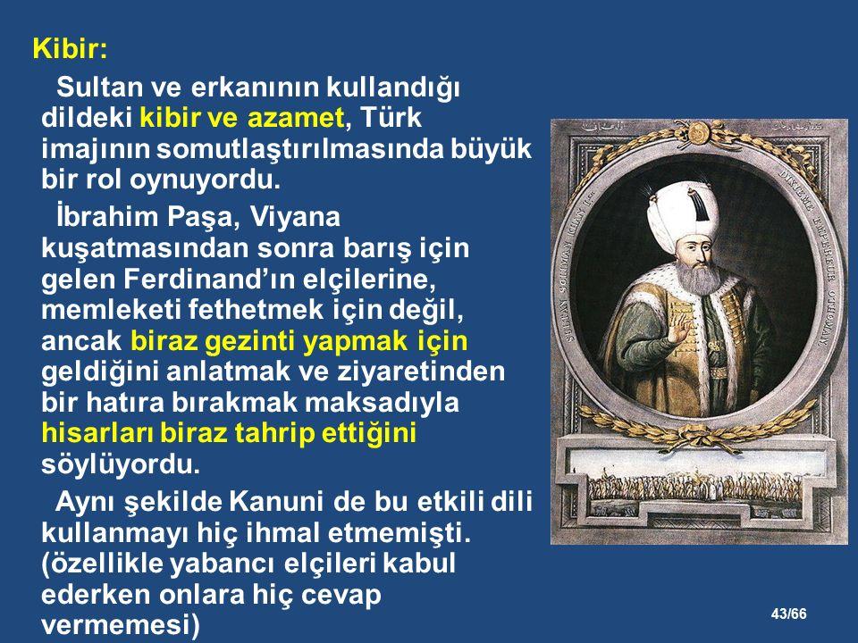 43/66 Kibir: Sultan ve erkanının kullandığı dildeki kibir ve azamet, Türk imajının somutlaştırılmasında büyük bir rol oynuyordu.