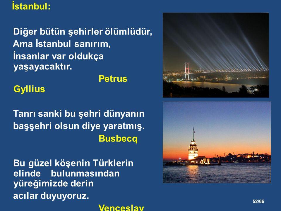 52/66 İstanbul: Diğer bütün şehirler ölümlüdür, Ama İstanbul sanırım, İnsanlar var oldukça yaşayacaktır.