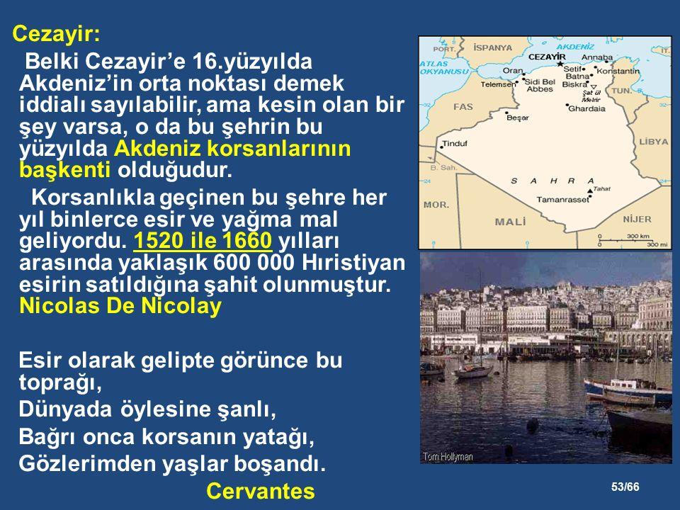 53/66 Cezayir: Belki Cezayir'e 16.yüzyılda Akdeniz'in orta noktası demek iddialı sayılabilir, ama kesin olan bir şey varsa, o da bu şehrin bu yüzyılda Akdeniz korsanlarının başkenti olduğudur.