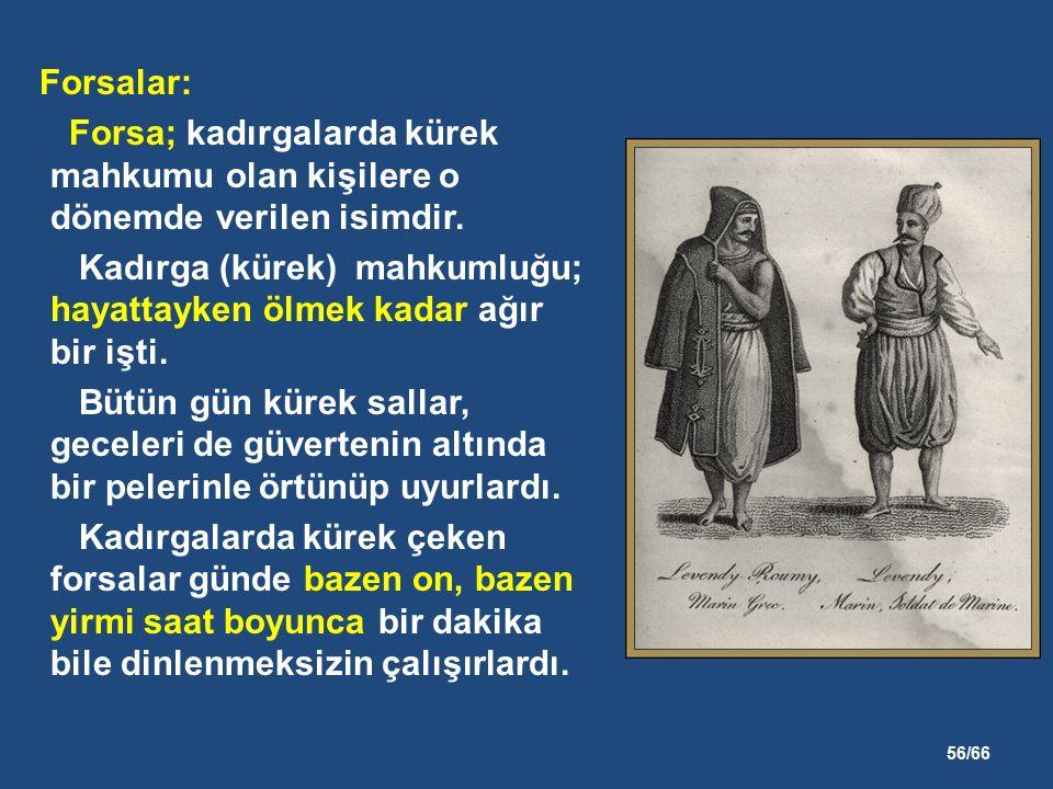 56/66 Forsalar: Forsa; kadırgalarda kürek mahkumu olan kişilere o dönemde verilen isimdir.
