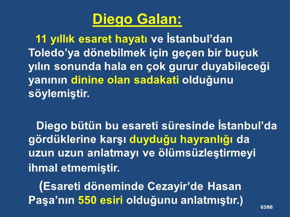 63/66 Diego Galan: 11 yıllık esaret hayatı ve İstanbul'dan Toledo'ya dönebilmek için geçen bir buçuk yılın sonunda hala en çok gurur duyabileceği yanının dinine olan sadakati olduğunu söylemiştir.