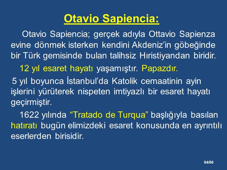 64/66 Otavio Sapiencia: Otavio Sapiencia; gerçek adıyla Ottavio Sapienza evine dönmek isterken kendini Akdeniz'in göbeğinde bir Türk gemisinde bulan talihsiz Hıristiyandan biridir.