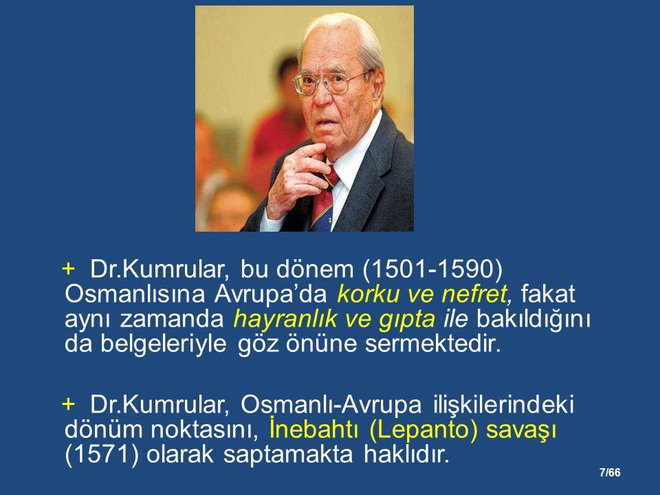 7/66 + Dr.Kumrular, bu dönem (1501-1590) Osmanlısına Avrupa'da korku ve nefret, fakat aynı zamanda hayranlık ve gıpta ile bakıldığını da belgeleriyle göz önüne sermektedir.
