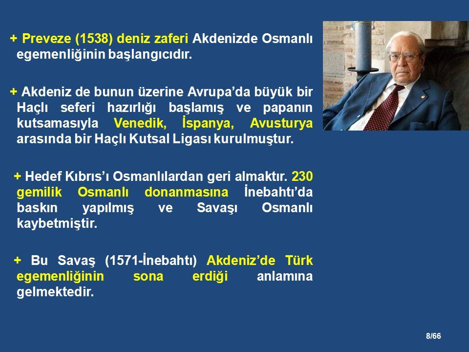 8/66 + Preveze (1538) deniz zaferi Akdenizde Osmanlı egemenliğinin başlangıcıdır.
