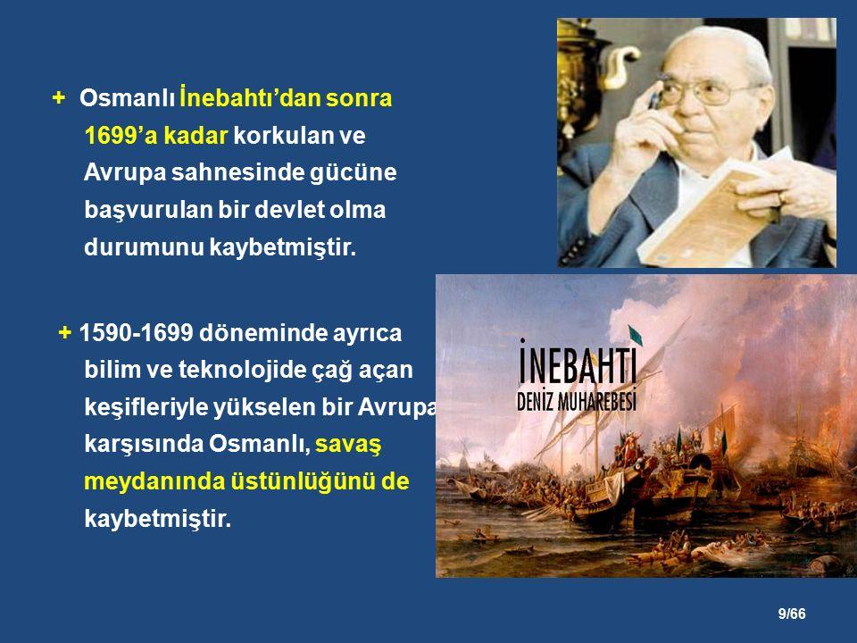 9/66 + Osmanlı İnebahtı'dan sonra 1699'a kadar korkulan ve Avrupa sahnesinde gücüne başvurulan bir devlet olma durumunu kaybetmiştir.