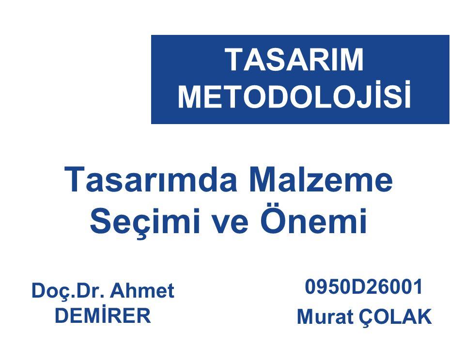 TASARIM METODOLOJİSİ Tasarımda Malzeme Seçimi ve Önemi 0950D26001 Murat ÇOLAK Doç.Dr. Ahmet DEMİRER