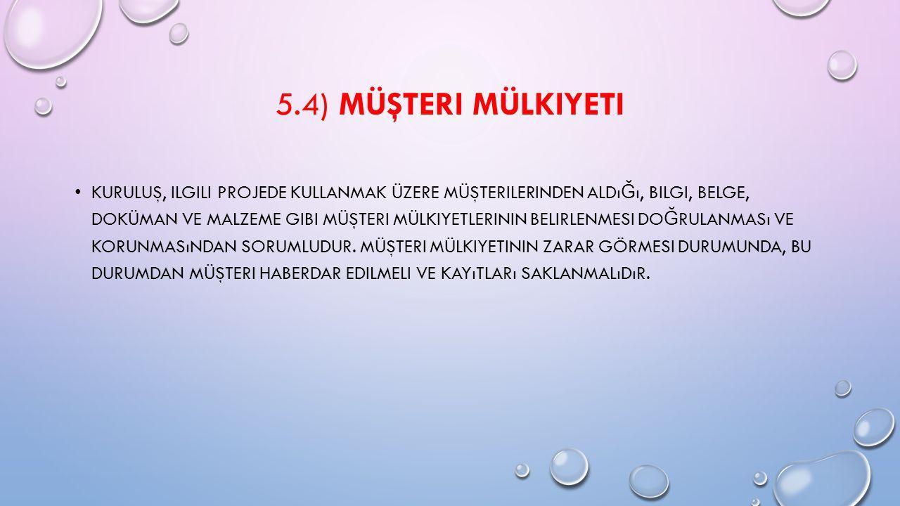 5.4) MÜŞTERI MÜLKIYETI KURULUŞ, ILGILI PROJEDE KULLANMAK ÜZERE MÜŞTERILERINDEN ALDı Ğ ı, BILGI, BELGE, DOKÜMAN VE MALZEME GIBI MÜŞTERI MÜLKIYETLERININ