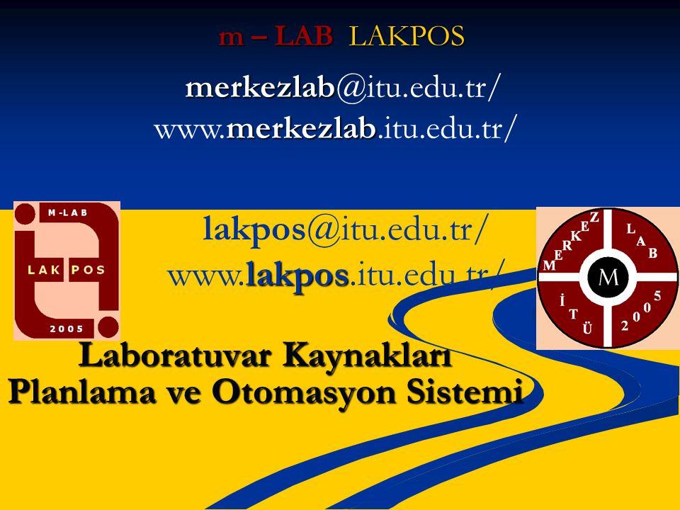Laboratuvar Kaynakları Planlama ve Otomasyon Sistemi m – LAB LAKPOS merkezlab merkezlab@itu.edu.tr/ merkezlab www.merkezlab.itu.edu.tr/ lakpos@itu.edu.tr/ lakpos www.lakpos.itu.edu.tr/
